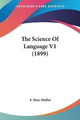 The Science of Language V1 (1899)