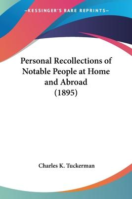Personal Recollections of Notable People at Home and Abroad (1895)