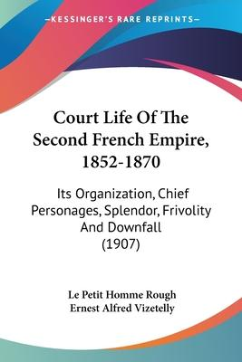 Court Life of the Second French Empire, 1852-1870