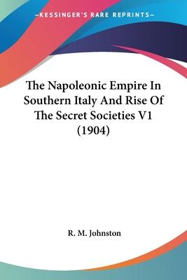 The Napoleonic Empire in Southern Italy and Rise of the Secret Societies V1 (1904)
