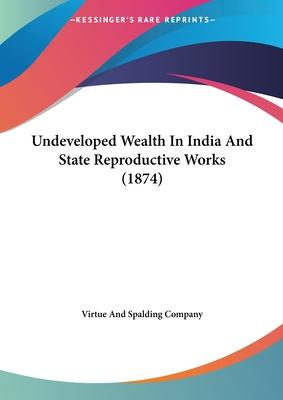 Undeveloped Wealth in India and State Reproductive Works (1874)
