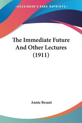 The Immediate Future and Other Lectures (1911)