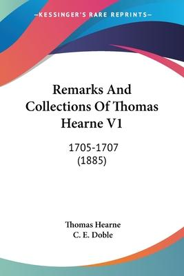 Remarks and Collections of Thomas Hearne V1