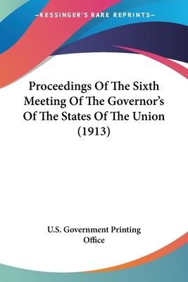 Proceedings of the Sixth Meeting of the Governor's of the States of the Union (1913)