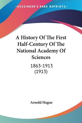 A History of the First Half-Century of the National Academy of Sciences