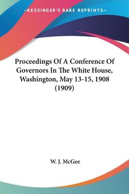 Proceedings of a Conference of Governors in the White House, Washington, May 13-15, 1908 (1909)