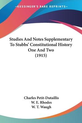 Studies and Notes Supplementary to Stubbs' Constitutional History One and Two (1915)