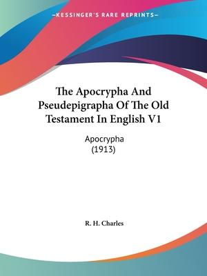 The Apocrypha and Pseudepigrapha of the Old Testament in English V1