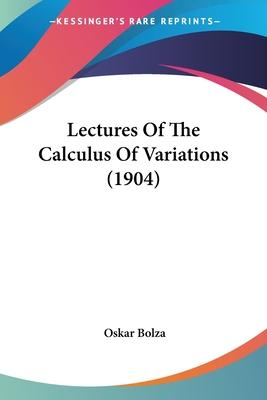 Lectures of the Calculus of Variations (1904)
