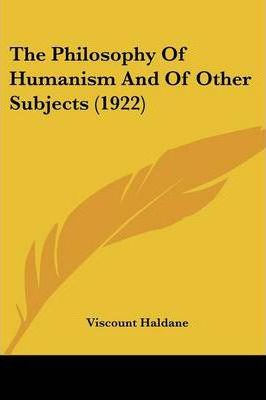 The Philosophy of Humanism and of Other Subjects (1922)
