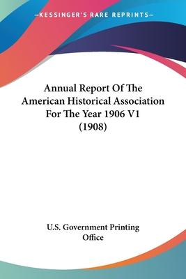 Annual Report of the American Historical Association for the Year 1906 V1 (1908)