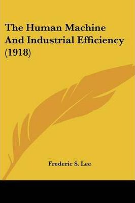 The Human Machine and Industrial Efficiency (1918)