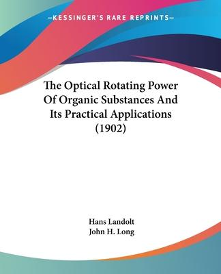 The Optical Rotating Power of Organic Substances and Its Practical Applications (1902)
