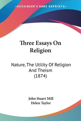 How To Write A Essay For High School Three Essays On Religion Essay About Science And Technology also English Essays For Kids Three Essays On Religion  John Stuart Mill   Good Synthesis Essay Topics