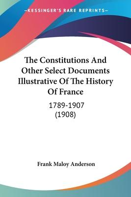 The Constitutions and Other Select Documents Illustrative of the History of France