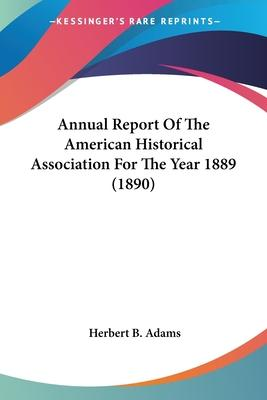 Annual Report of the American Historical Association for the Year 1889 (1890)