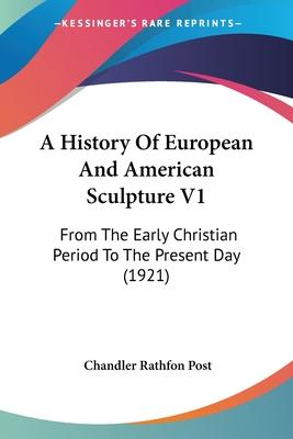 A History of European and American Sculpture V1