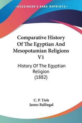 Comparative History of the Egyptian and Mesopotamian Religions V1