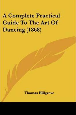 A Complete Practical Guide to the Art of Dancing (1868)