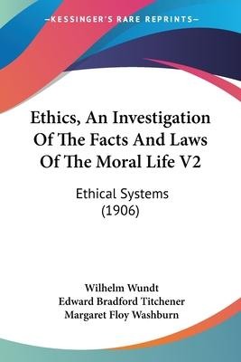 Ethics, an Investigation of the Facts and Laws of the Moral Life V2