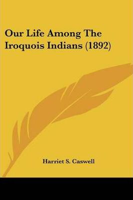 Our Life Among the Iroquois Indians (1892)