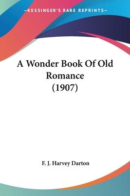 A Wonder Book of Old Romance (1907)