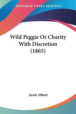 Wild Peggie or Charity with Discretion (1865)