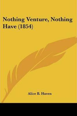 Nothing Venture, Nothing Have (1854)