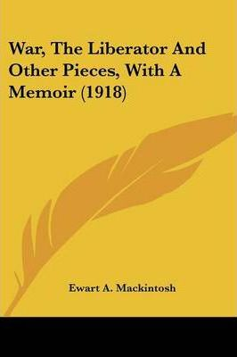 War, the Liberator and Other Pieces, with a Memoir (1918)