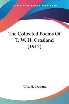 The Collected Poems of T. W. H. Crosland (1917)