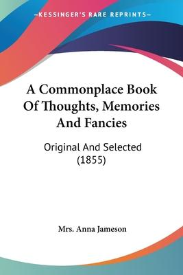A Commonplace Book of Thoughts, Memories and Fancies