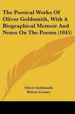 The Poetical Works Of Oliver Goldsmith, With A Biographical Memoir And Notes On The Poems (1845)
