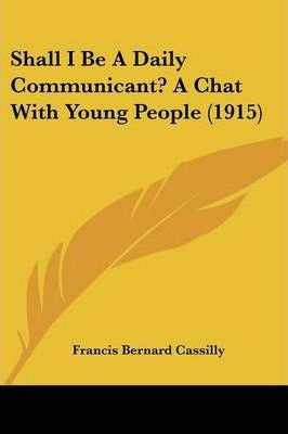 Shall I Be a Daily Communicant? a Chat with Young People (1915)