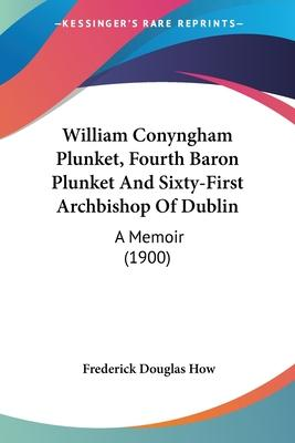 William Conyngham Plunket, Fourth Baron Plunket and Sixty-First Archbishop of Dublin
