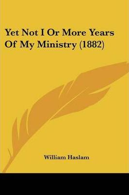 Yet Not I or More Years of My Ministry (1882)