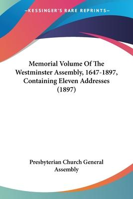 Memorial Volume of the Westminster Assembly, 1647-1897, Containing Eleven Addresses (1897)