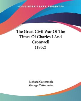 The Great Civil War of the Times of Charles I and Cromwell (1852)