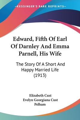 Edward, Fifth of Earl of Darnley and Emma Parnell, His Wife