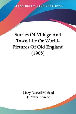 Stories of Village and Town Life or World-Pictures of Old England (1908)