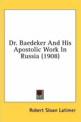 Dr. Baedeker and His Apostolic Work in Russia (1908)