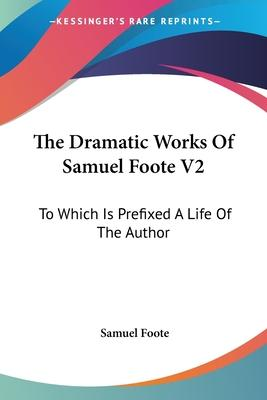 The Dramatic Works Of Samuel Foote V2