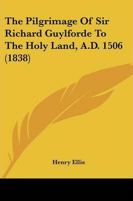 The Pilgrimage of Sir Richard Guylforde to the Holy Land, A.D. 1506 (1838)