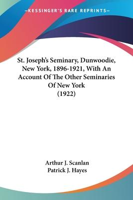 St. Joseph's Seminary, Dunwoodie, New York, 1896-1921, with an Account of the Other Seminaries of New York (1922)