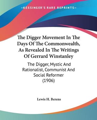 The Digger Movement in the Days of the Commonwealth, as Revealed in the Writings of Gerrard Winstanley