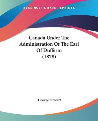 Canada Under the Administration of the Earl of Dufferin (1878)