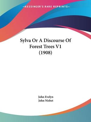 Sylva or a Discourse of Forest Trees V1 (1908)
