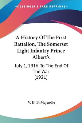 A History of the First Battalion, the Somerset Light Infantry Prince Albert's