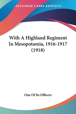 With a Highland Regiment in Mesopotamia, 1916-1917 (1918)