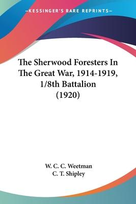 The Sherwood Foresters in the Great War, 1914-1919, 1/8th Battalion (1920)