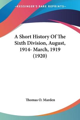 A Short History of the Sixth Division, August, 1914- March, 1919 (1920)